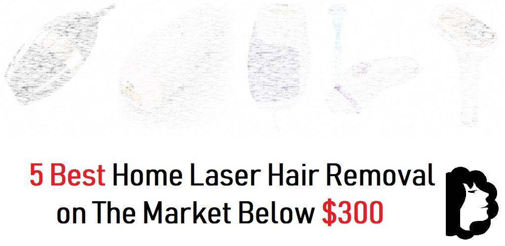 5 Best Home Laser Hair Removal Below $300